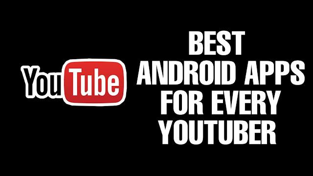 Youtuber Ke Liye Behad Jaruri Android Apps