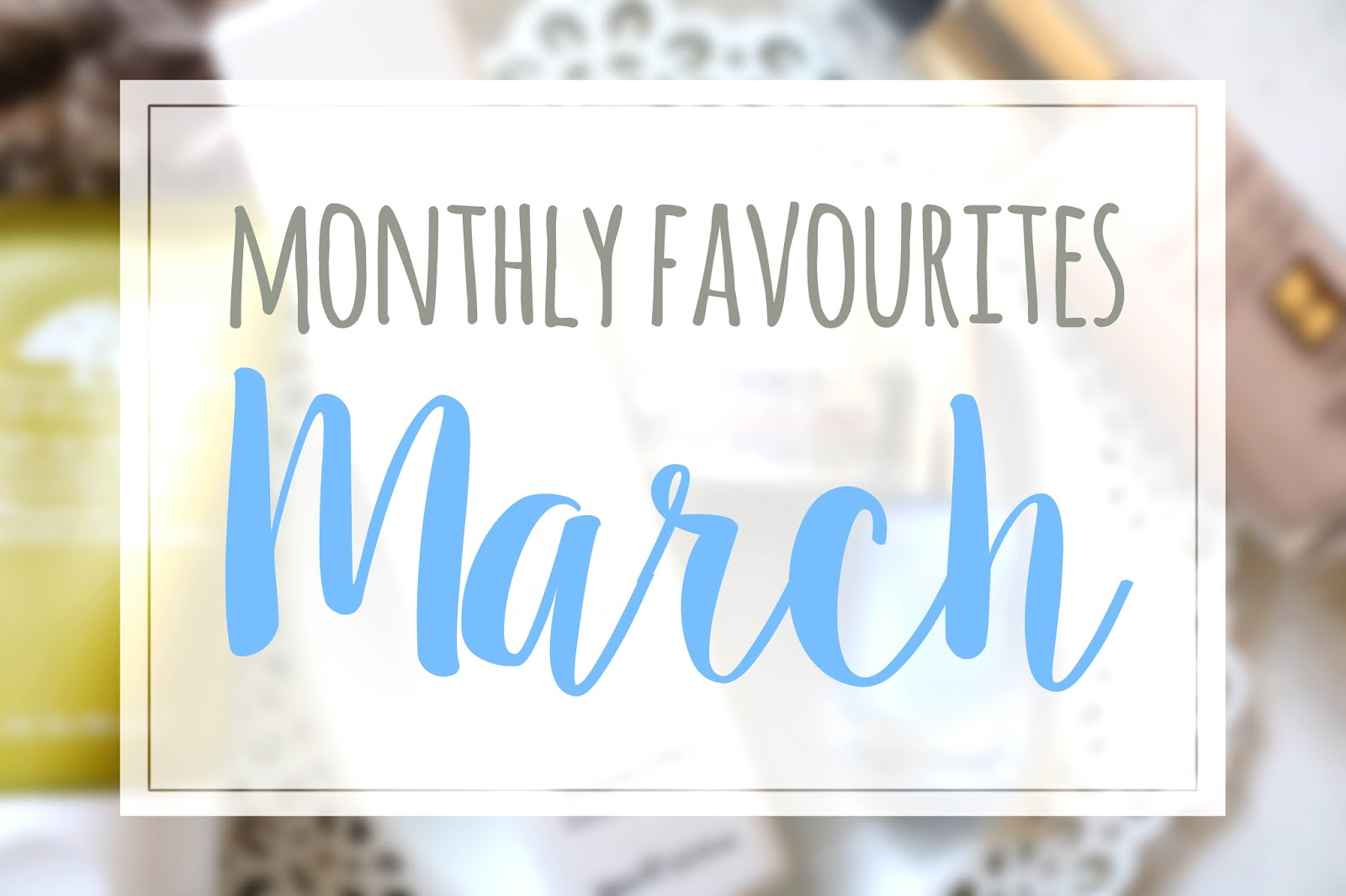 Monthly Favourites March