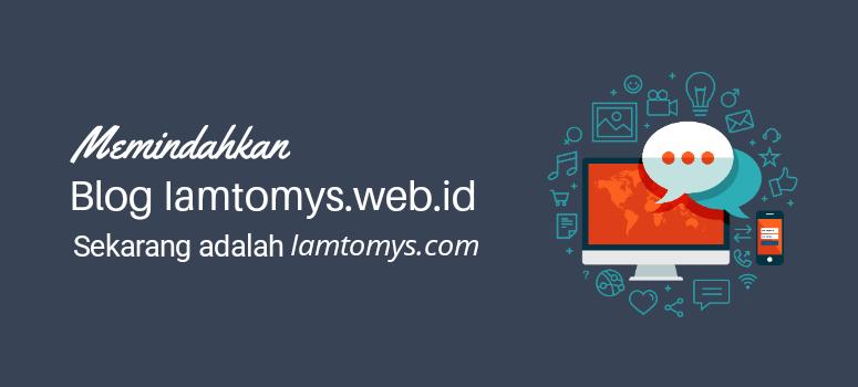 Memindahkan Domain - Iamtomys.web.id Sekarang Adalah Iamtomys.com