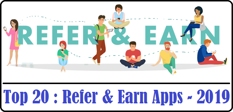 Top 20 - Refer and Earn Apps (2019)