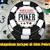 Cara Mendapatkan Jackpot di Situs Poker Online