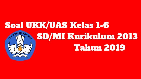 Soal UKK/UAS Kelas 1-6 SD/MI Kurikulum 2013 Tahun 2019 - Homesdku
