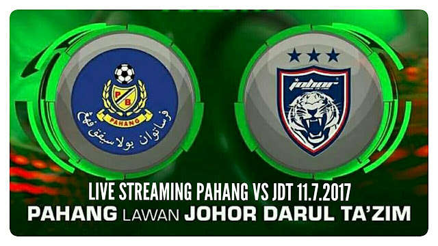 Live Streaming Pahang vs JDT 11 Julai 2017 Liga Super