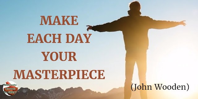 "Motivational Quotes To Work And Make It Happen: ""Make each day your masterpiece."" - John Wooden"