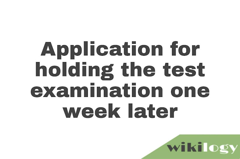 Application for holding the test examination one week later