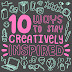 Creative Life - 10 Ways To Stay Creatively Inspired
