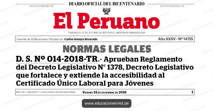 D. S. Nº 014-2018-TR - Aprueban Reglamento del Decreto Legislativo N° 1378, Decreto Legislativo que fortalece y extiende la accesibilidad al Certificado Único Laboral para Jóvenes - www.trabajo.gob.pe