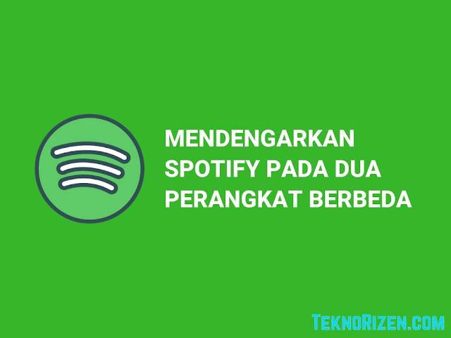 Cara Mendengarkan Spotify di Dua Perangkat Secara Bersamaan