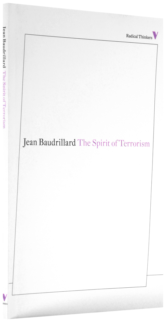 jean baudrillard the spirit of terrorism and other essays The spirit of terrorism - baudrillard sees the power of the terrorists as lying in the symbolism of slaughter - not merely the reality of death, but in a sacrifice that challenges the whole system.