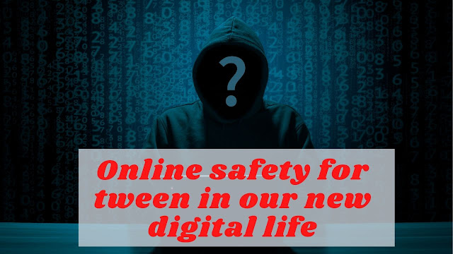 Online safety for tween in our new digital life