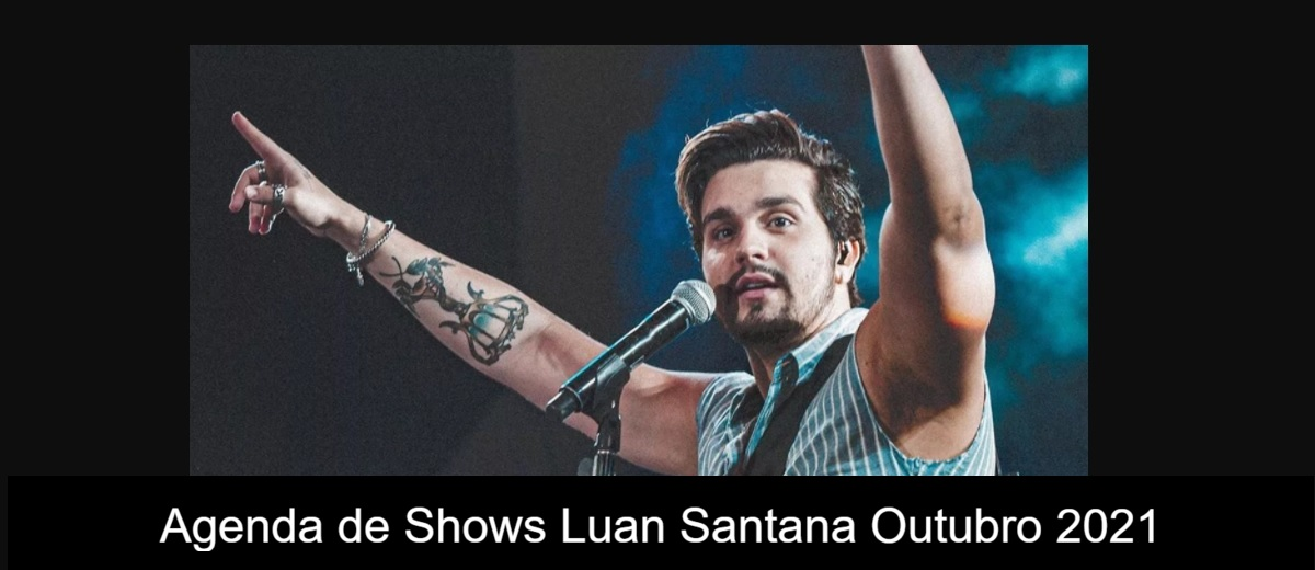 Agenda de Shows Outubro 2021 Luan Santana - Próximo Show