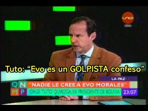 TUTO QUIROGA: EVO ES UN GOLPISTA CONFESO. YA NADIE LE CREE NADA