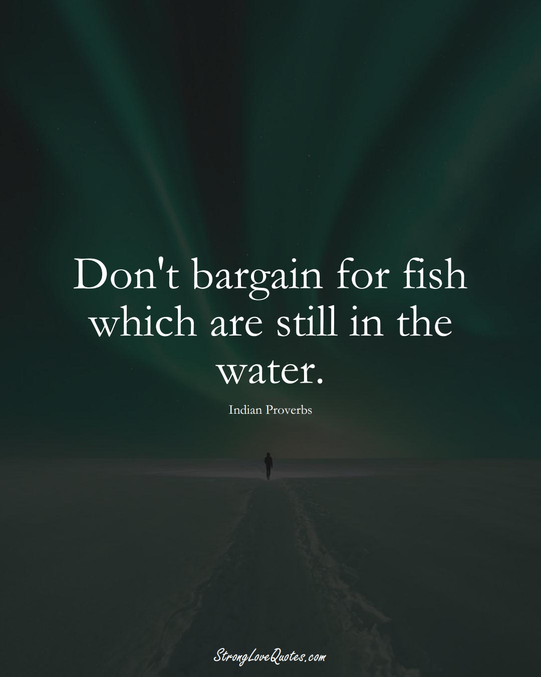 Don't bargain for fish which are still in the water. (Indian Sayings);  #AsianSayings