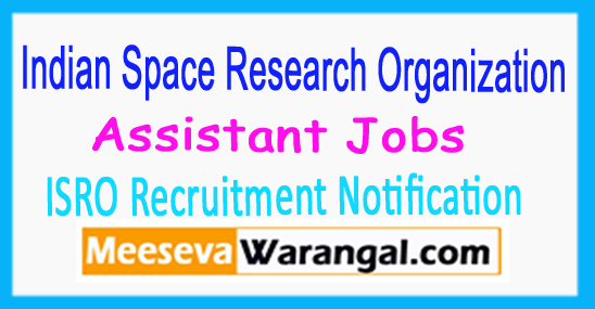 ISRO Assistant Jobs Recruitment Notification Online Apply Admit Card 2017
