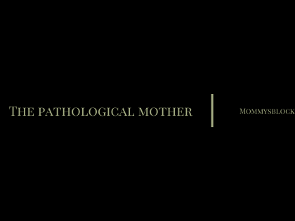 The Pathological Mother