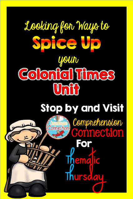 If you teach your students about colonial time, you'll want to check out this Thematic Thursday post on Comprehension Connection for book ideas, freebies, craft ideas, and more.