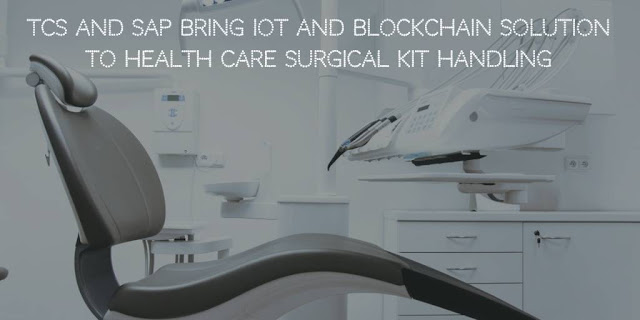 TCS and SAP Bring IoT and Blockchain Solution to Health care Surgical Kit Handling