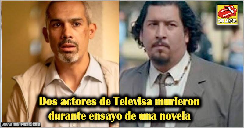 Dos actores de Televisa murieron durante ensayo de una novela