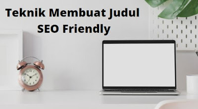 cara membuat artikel seo friendly seo friendly adalah seo friendly website seo friendly youtube cara membuat judul di blogger