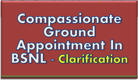 compassionate-ground-appointment-in-bsnl-clarification