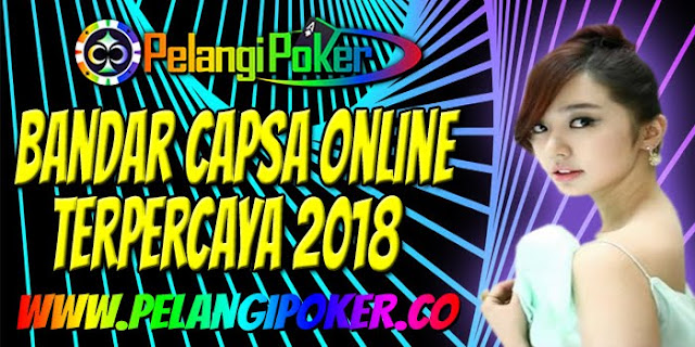Bandar Capsa Online Terpercaya 2018