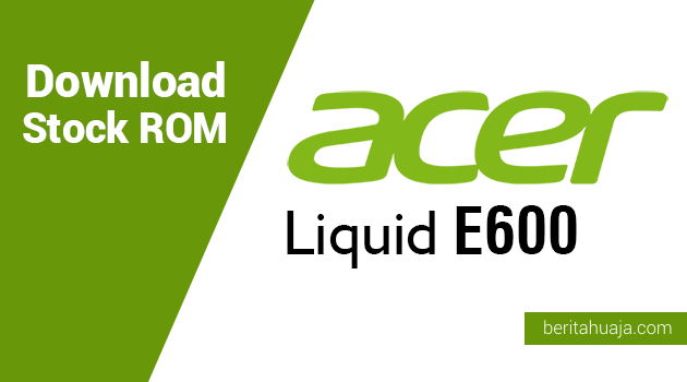 Download Stock ROM for Recovery Acer Liquid E600