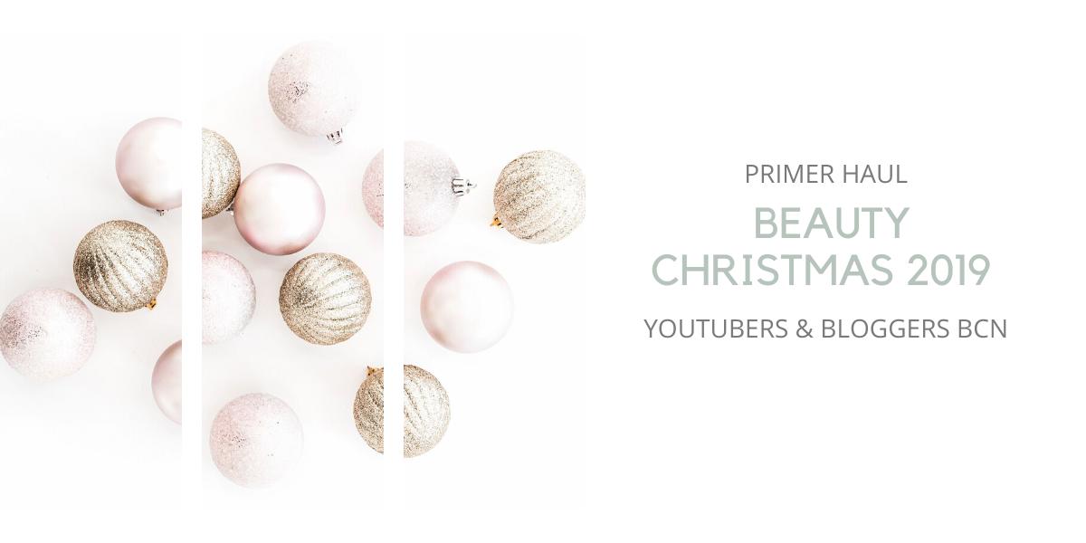 PRIMER HAUL BEAUTY CHRISTMAS 2019 YOUTUBERS & BLOGGERS BCN