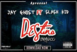Jay Ghost Feat. Slash Kid - Destino Branco