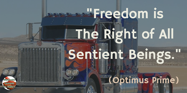 "Optimus Prime Quotes For Wisdom & Leadership: ""Freedom is the right of all sentient beings."" - Optimus Prime"