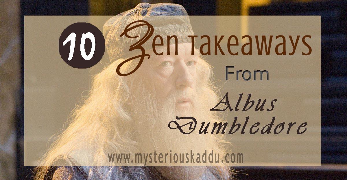 10 Zen Takeaways from Albus Dumbledore | Most Inspiring Quotes By Professor Dumbledore