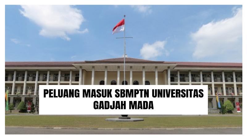 Peluang Masuk SBMPTN Universitas Gadjah Mada 2021