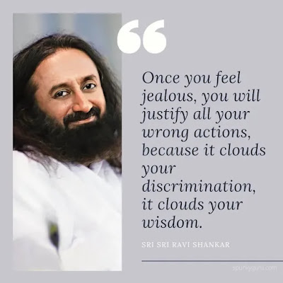 Once you feel jealous, you will justify all your wrong actions, because it clouds your discrimination, it clouds your wisdom.