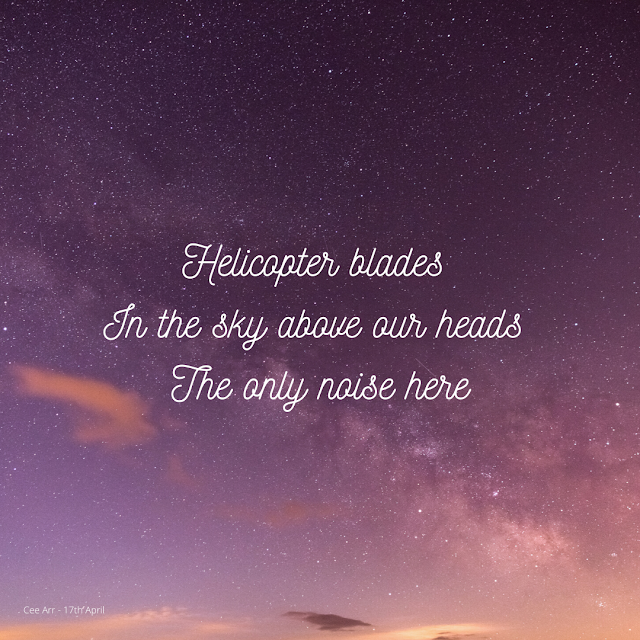 17th April // Helicopter blades / In the sky above our heads / The only noise here