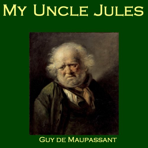 My Uncle Jules  Guy de Maupassant