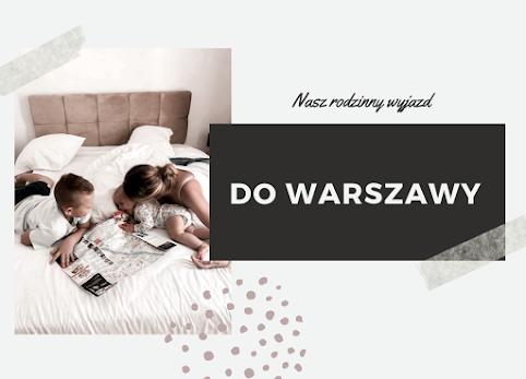 Co robić w Warszawie z dziećmi? Nasz pierwszy rodzinny pobyt w Warszawie.