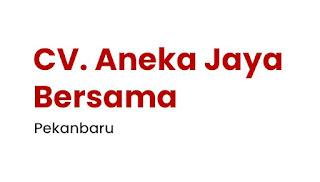 Loker Pekanbaru, Loker Pekanbaru 2021,Lowongan Kerja CV. Aneka Jaya Bersama Pekanbaru September 2021