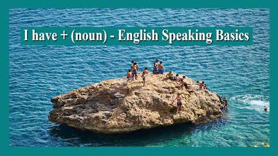 I have + (noun) - English Speaking Basics