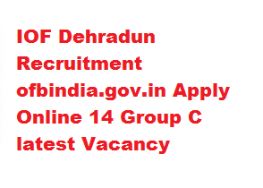 IOF Dehradun Recruitment 2019