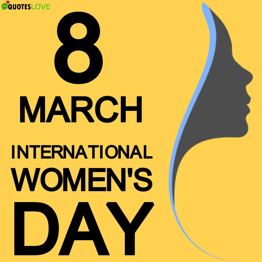 International Women's Day Quotes, Theme, History, Wishes, Status, Poster, Pictures, Speech, Messages, SMS, Images For Whatsapp & Facebook