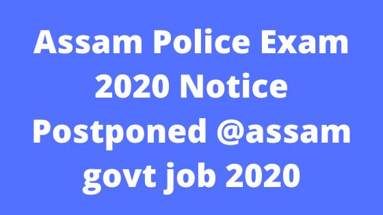 Assam Police Exam 2020 Notice Postponed @assam govt job 2020