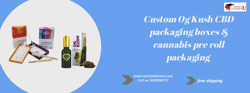 Increase your sale with Custom Og Kush CBD packaging boxes & cannabis pre roll packaging