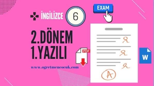 İngilizce 6.Sınıf 2.Dönem 1.Yazılı İndir | Öğretmen Çocuk