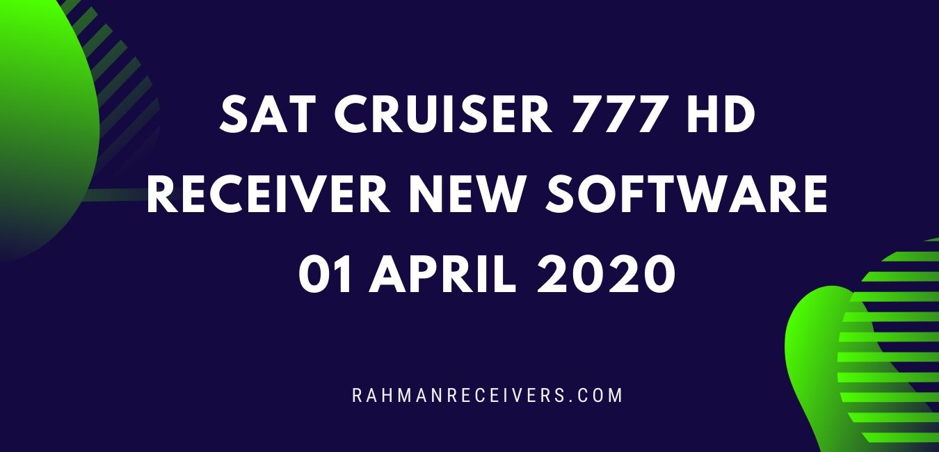 SAT CRUISER 777 HD RECEIVER NEW SOFTWARE 01 APRIL 2020