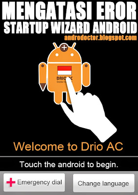 Mengatasi Startup Wizard Android Eror - Drio AC, Dokter