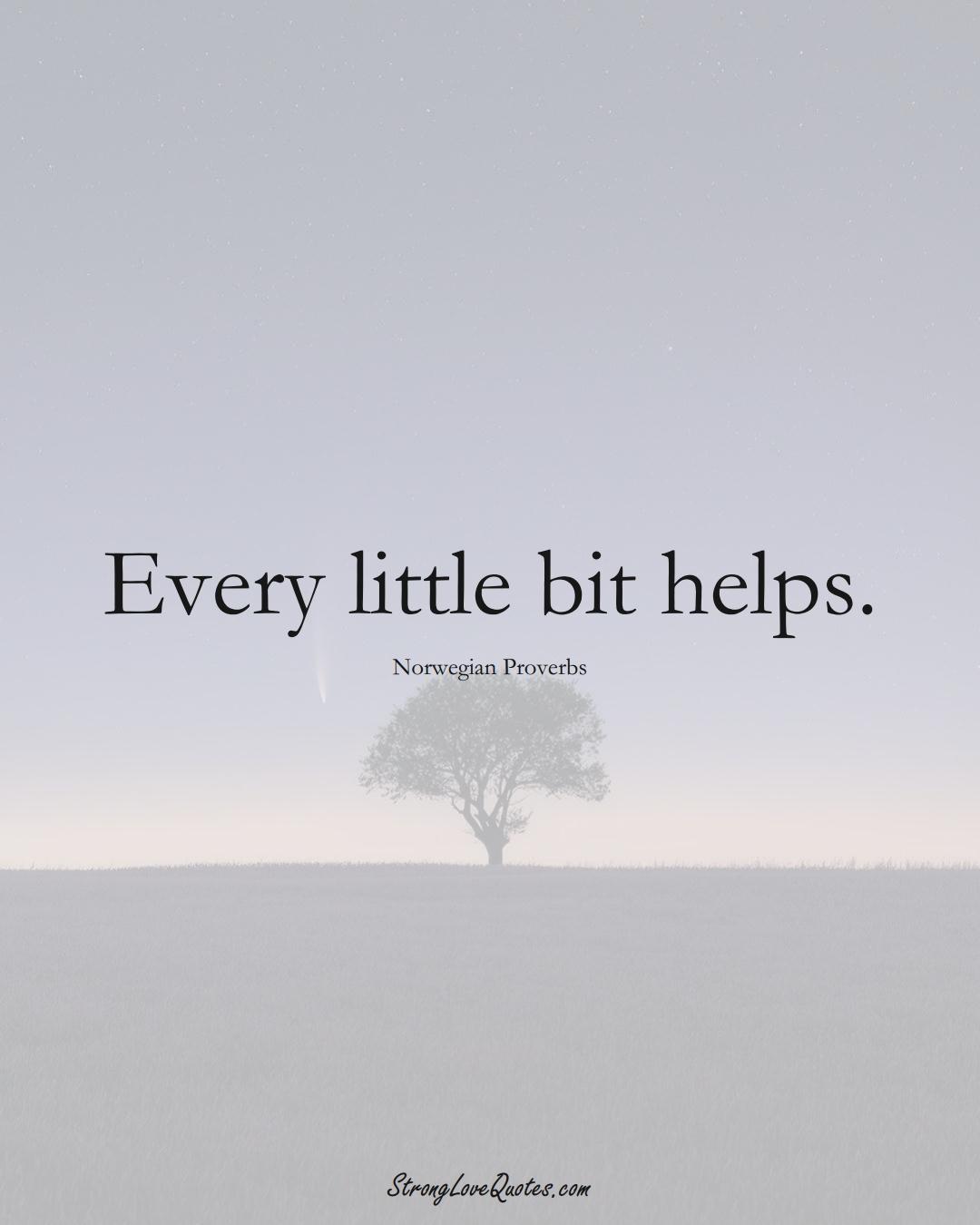 Every little bit helps. (Norwegian Sayings);  #EuropeanSayings
