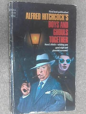 Alfred Hitchcock's Boys and Ghouls Together (1974) Anthology by Alfred Hitchcock (ed Sun77)