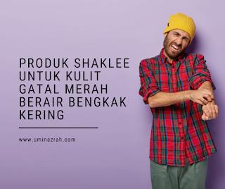 Produk Shaklee Untuk Kulit Gatal Merah Berair Bengkak Kering