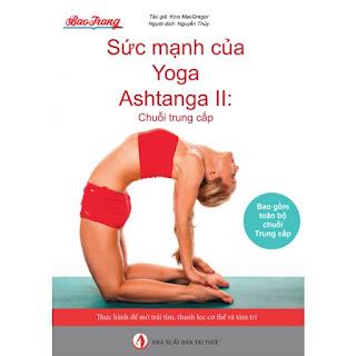 Sức mạnh của Yoga Ashtanga II: Chuỗi Trung cấp ebook PDF EPUB AWZ3 PRC MOBI