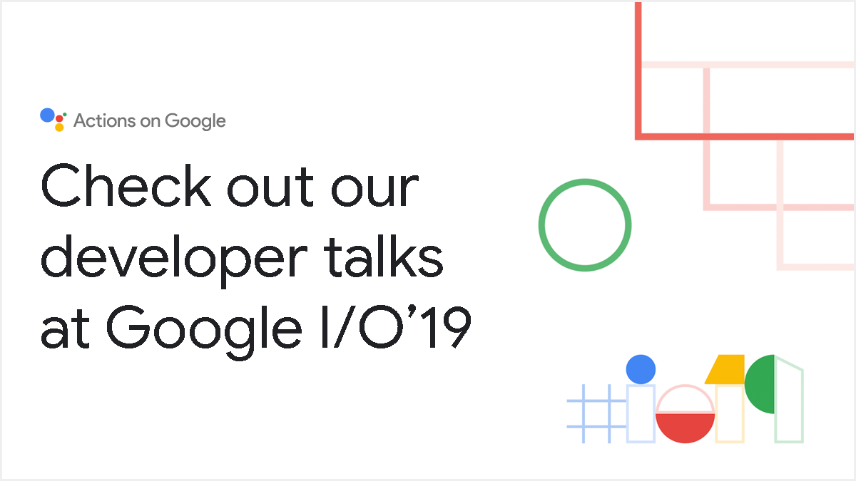 Google Developers Blog: Check out the Google Assistant talks at I/O 2019