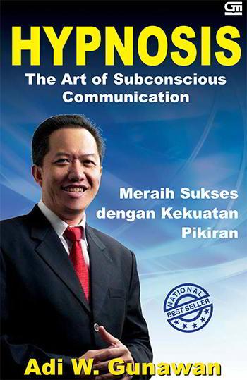 Hypnosis: The Art of Subconscious Communication Penulis Adi W. Gunawan